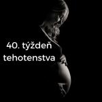 40. týždeň tehotenstva